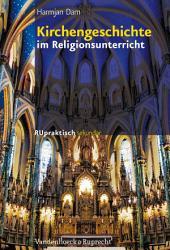 Kirchengeschichte im Religionsunterricht: Basiswissen und Bausteine für die Klassen 5–10