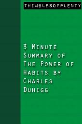 3 Minute Summary of The Power of Habit by Charles Duhigg