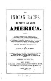 The Indian races of North and South America: Comprising an account of the principal aboriginal races; a description of their national customs, mythology, and religions ceremonies ... With numerous and diversified colored illustr