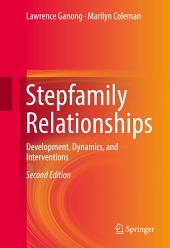Stepfamily Relationships: Development, Dynamics, and Interventions, Edition 2