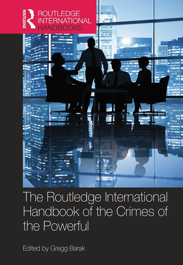 The Routledge International Handbook of the Crimes of the Powerful
