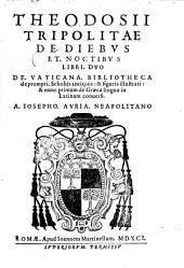 Theodosii Tripolitae De Diebvs Et Noctibvs: Libri Duo : De Vaticana Bibliotheca deprompti