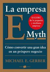 La empresa E-Myth: Cómo convertir una gran idea en un negocio próspero