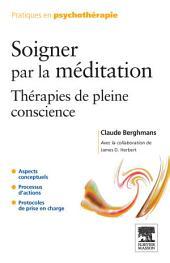 Soigner par la méditation: Thérapies de pleine conscience