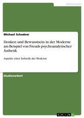 Denken und Bewusstsein in der Moderne am Beispiel von Freuds psychoanalytischer Ästhetik: Aspekte einer Ästhetik der Moderne