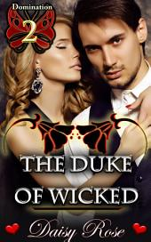"The Duke of Wicked: Book 2 of ""Domination"""