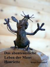 Das abenteuerliche Leben der Maus Henriette