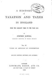 A History of Taxation and Taxes in England from the Earliest Times to the Year 1885: Volume 4