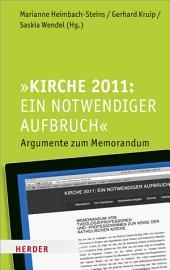 Kirche 2011: Ein notwendiger Aufbruch: Argumente zum Memorandum