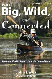 Big, Wild, and Connected: Part 1: From the Florida Peninsula to the Coastal Plain