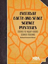 Everyday Earth and Space Science Mysteries: Stories for Inquiry-based Science Teaching
