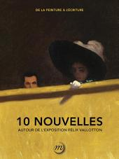 De la peinture à l'écriture: 10 nouvelles autour de l'exposition Félix Vallotton