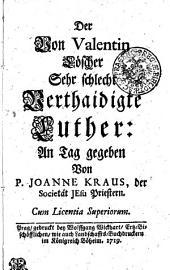 Der Valentin Löscher Sehr schlecht Verthaidigte Luther