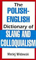 The Polish English Dictionary of Slang and Colloquialism PDF