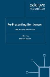 Re-Presenting Ben Jonson: Text, History, Performance