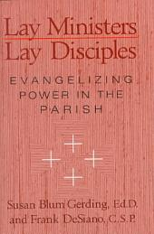 Lay Ministers, Lay Disciples: Evangelizing Power in the Parish