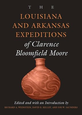 The Louisiana and Arkansas Expeditions of Clarence Bloomfield Moore PDF