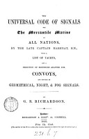 The universal code of signals for the mercantile marine of all nations  with a list of yachts  and a selection of sentences adapted for convoys  and systems of geometrical  night   fog signals  by G B  Richardson PDF