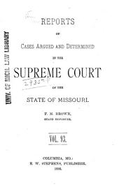 Reports of Cases Determined by the Supreme Court of the State of Missouri: Volume 93