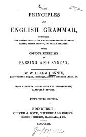 The principles of English Grammar, comprising the substance of all the most approved english grammars extant, briefly defined, and neatly arranged; with copious exercises in parsing and syntax: By William Lennie