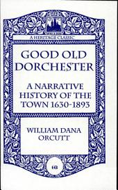 Good Old Dorchester: A Narrative History of the Town, 1630-1893