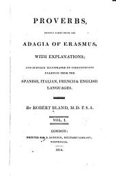 Proverbs, Chiefly Taken from the Adagia of Erasmus, with Explanations; and Further Illustrated by Corresponding Examples from the Spanish, Italian, French & English Languages
