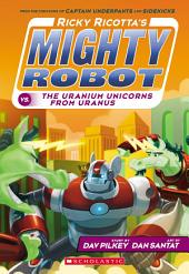 Ricky Ricotta's Mighty Robot vs. the Uranium Unicorns from Uranus (Ricky Ricotta's Mighty Robot #7)