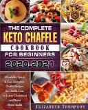 The Complete Keto Chaffle Cookbook For Beginners 2020 2021 PDF