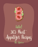 Hello! 365 Meat Appetizer Recipes