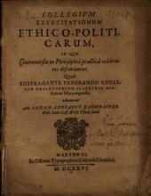 Collegium exercitationum ethico-politicarum: in quo controversiae in philosophia practica celebriores discutiuntur ...