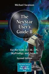 The NexStar User's Guide II: For the LCM, SLT, SE, CPC, SkyProdigy, and Astro Fi, Edition 2