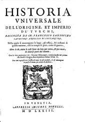 Historia Universale Dell'Origine, Et Imperio de'Turchi ... Con le vite particolari de i Principi Othomani ... fino al presente Sultan Selim II.