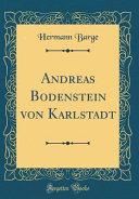 Andreas Bodenstein Von Karlstadt (Classic Reprint)