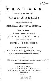 Travels to the Coast of Arabia Felix: and from Thence by the Red-Sea and Egypt, to Europe: Containing a Short Account of an Expedition Undertaken Against the Cape of Good Hope. In a Series of Letters
