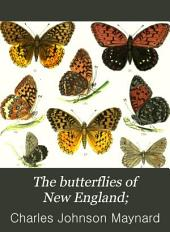 The Butterflies of New England;: With Original Descriptions of One Hundred and Six Species, Accompanied by Eight Lithographic Plates, in which are Given at Least Two Hand-colored Figures of Each Species,