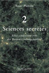 Sciences secrètes (Tome 2): Nous sommes tous des scientifiques et nous l'ignorons!
