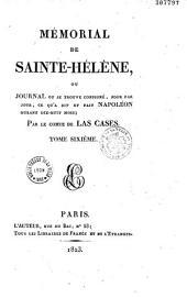 Mémorial de Sainte-Hélène, ou journal où se trouve consigné, jour par jour, ce qu'a dit et fait Napoléon durant dix-huit mois: Volume6