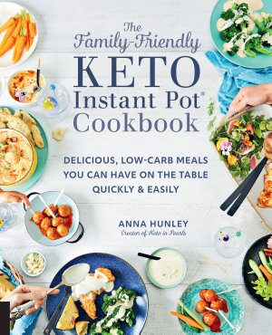 The Family Friendly Keto Instant Pot Cookbook