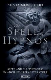 The Spell of Hypnos: Sleep and Sleeplessness in Ancient Greek Literature