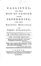 Callistus; or, the Man of Fashion; and Sophronius; or, the Country Gentleman. In three dialogues. ... The second edition