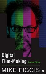 Digital Film-making Revised Edition