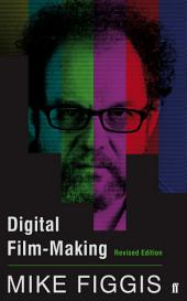 Digital Film-making Revised Edition
