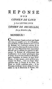 Réponse d'un citoyen de Gand à la lettre d'un citoyen de Bruxelles. Du 30 décembre 1789
