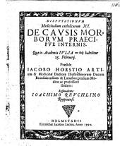 Disputationes Medicinales Catholicae: De Causis Morborum Praecipue Internis : Quae in Academia Iulia ... habebitur 25. Februari. 11