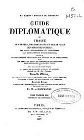 Guide diplomatique ou Traité des droits, des immunités et des devoirs des ministres publics, des agen[t]s diplomatiques et consulaires ...