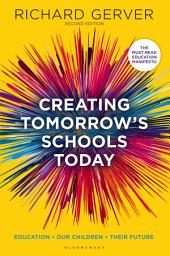 Creating Tomorrow's Schools Today: Education - Our Children - Their Futures, Edition 2