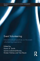 Event Volunteering.: International Perspectives on the Event Volunteering Experience