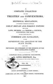 Hertslet's Commercial Treaties: A Collection of Treaties and Conventions, Between Great Britain and Foreign Powers, and of the Laws, Decrees, Orders in Council, &c., Concerning the Same, So Far as They Relate to Commerce and Navigation, Slavery, Extradition, Nationality, Copyright, Postal Matters, &c., and to the Privileges and Interests of the Subjects of the High Contracting Parties. Compiled from Authentic Documents, Volume 3