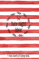 52 Date Night Ideas  1 Years Worth Of Dating Ideas