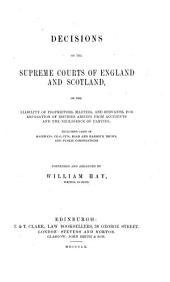 Decisions of the Supreme Courts of England and Scotland, on the Liability of Proprietors, Masters, and Servants